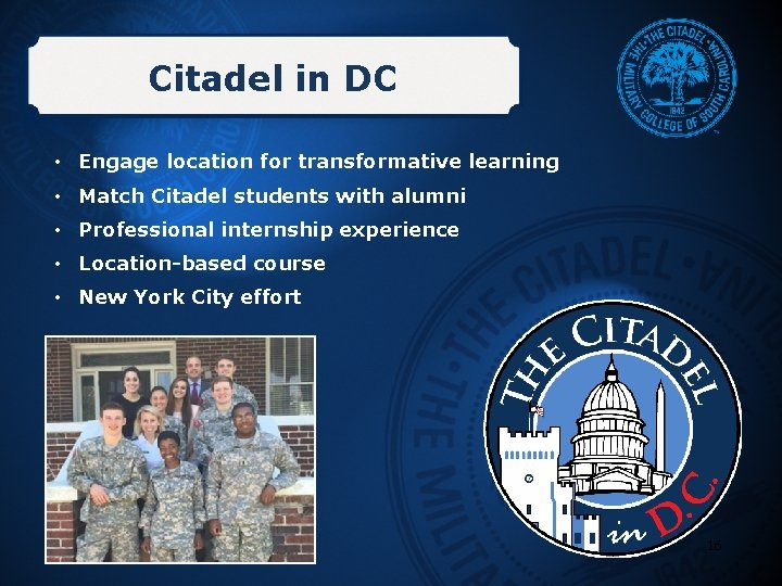 Citadel in DC • Engage location for transformative learning • Match Citadel students with