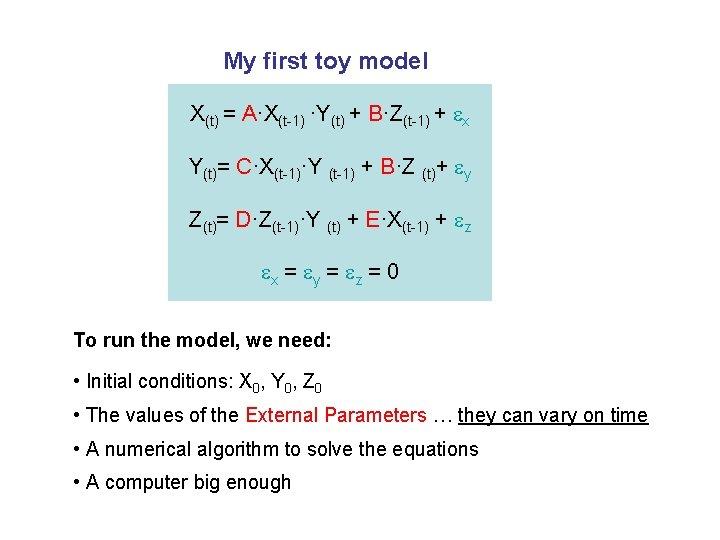 My first toy model X(t) = A·X(t-1) ·Y(t) + B·Z(t-1) + x Y(t)= C·X(t-1)·Y