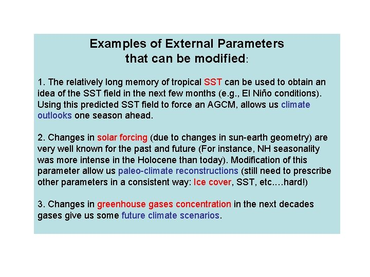 Examples of External Parameters that can be modified: 1. The relatively long memory of