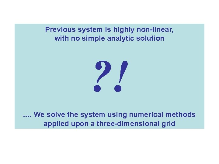 Previous system is highly non-linear, with no simple analytic solution ? !. . We