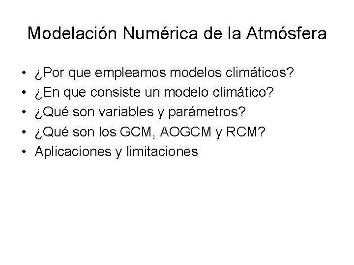Modelación Numérica de la Atmósfera • • • ¿Por que empleamos modelos climáticos? ¿En
