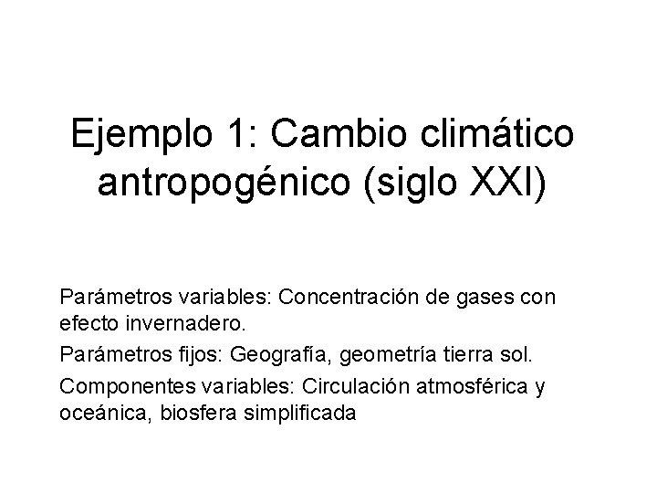Ejemplo 1: Cambio climático antropogénico (siglo XXI) Parámetros variables: Concentración de gases con efecto
