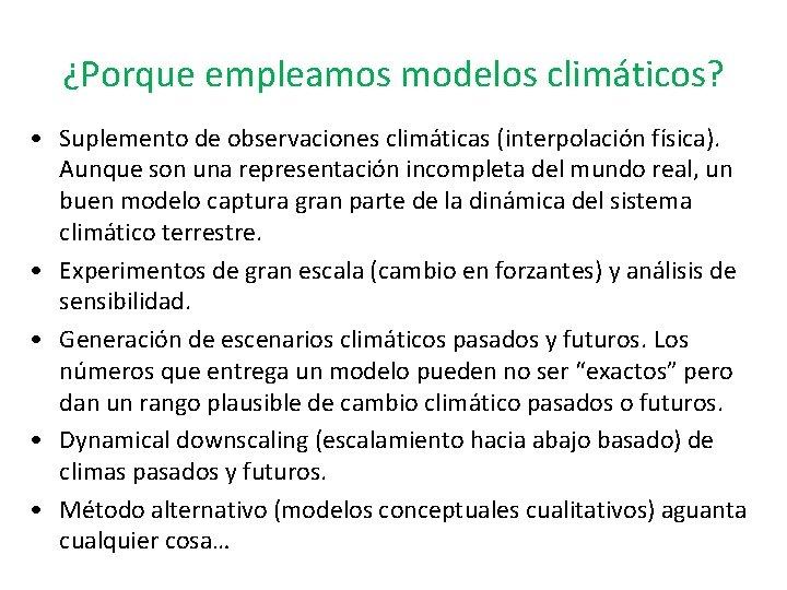 ¿Porque empleamos modelos climáticos? • Suplemento de observaciones climáticas (interpolación física). Aunque son una