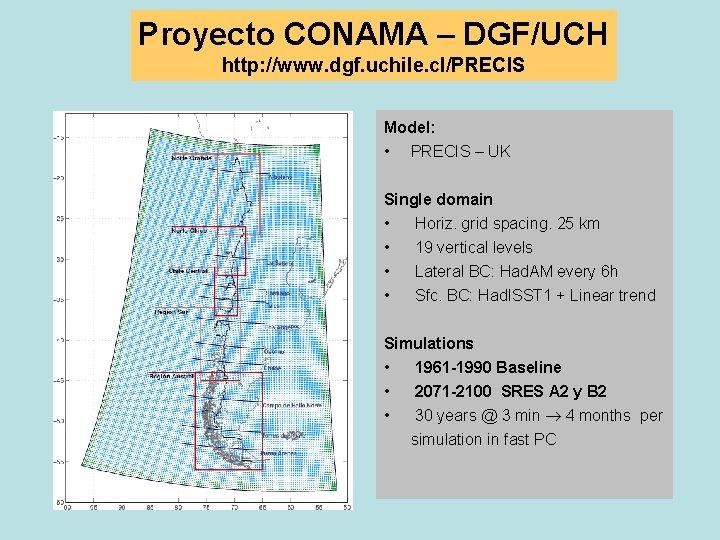 Proyecto CONAMA – DGF/UCH http: //www. dgf. uchile. cl/PRECIS Model: • PRECIS – UK