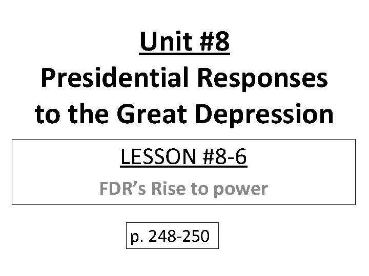 Unit #8 Presidential Responses to the Great Depression LESSON #8 -6 FDR's Rise to