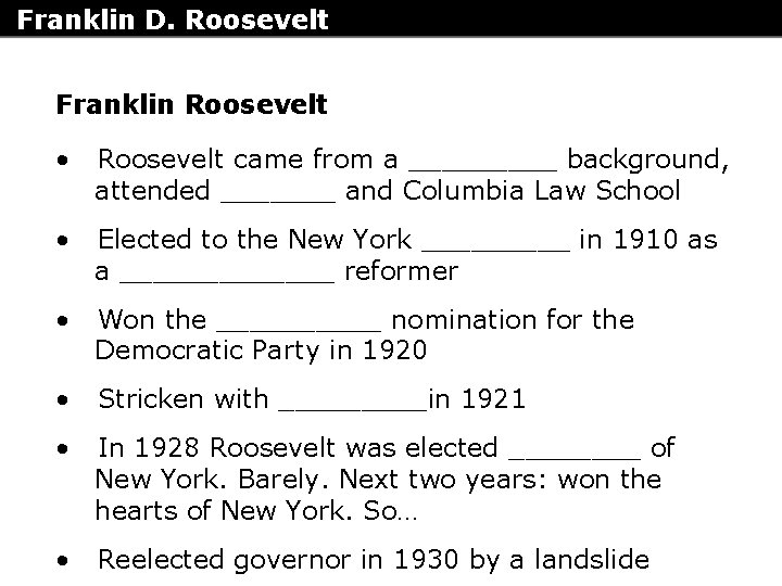 Franklin D. Roosevelt Franklin Roosevelt • Roosevelt came from a _____ background, attended _______