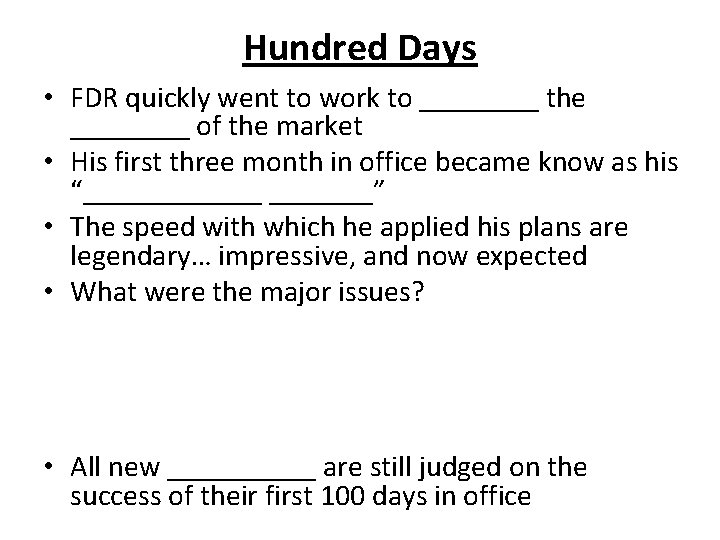 Hundred Days • FDR quickly went to work to ____ the ____ of the