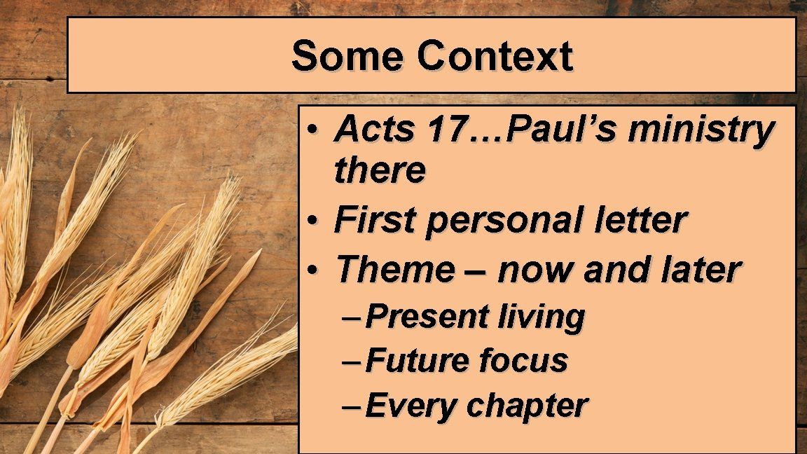 Some Context • Acts 17…Paul's ministry there • First personal letter • Theme –