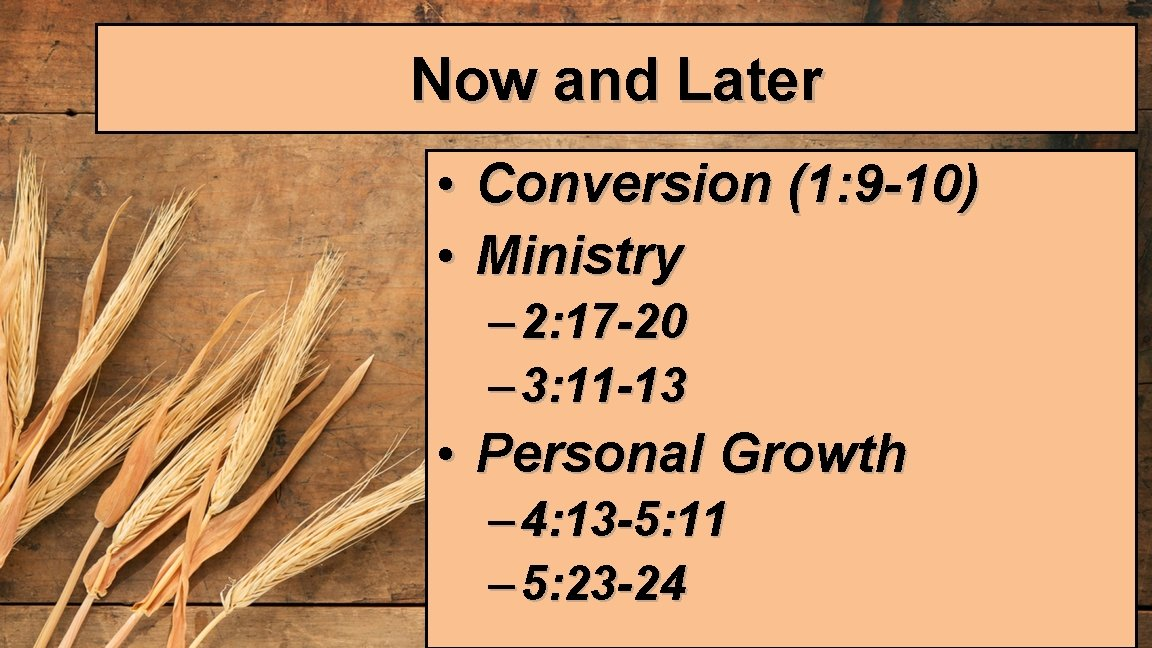 Now and Later • Conversion (1: 9 -10) • Ministry – 2: 17 -20