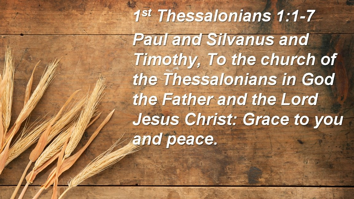st 1 Thessalonians 1: 1 -7 Paul and Silvanus and Timothy, To the church