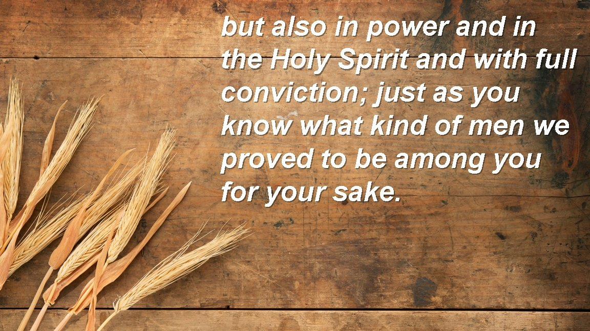 but also in power and in the Holy Spirit and with full conviction; just