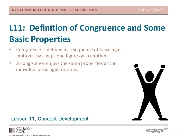 NYS COMMON CORE MATHEMATICS CURRICULUM A Story of Ratios L 11: Definition of Congruence