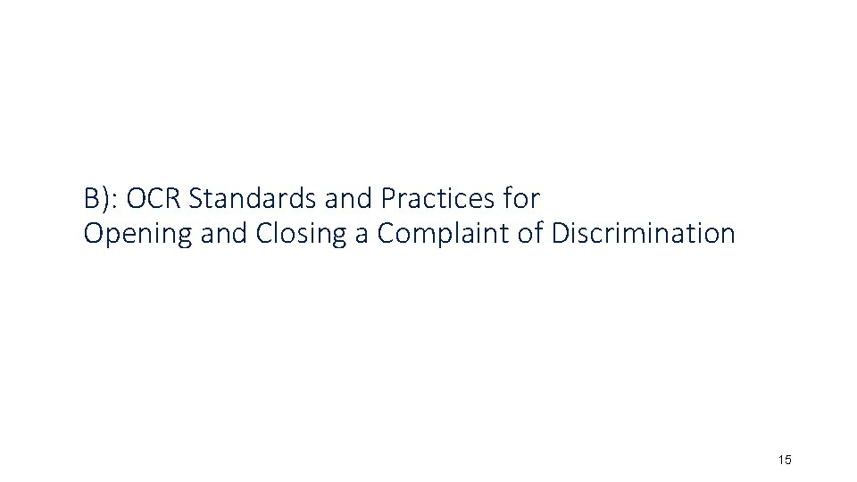 B): OCR Standards and Practices for Opening and Closing a Complaint of Discrimination 15