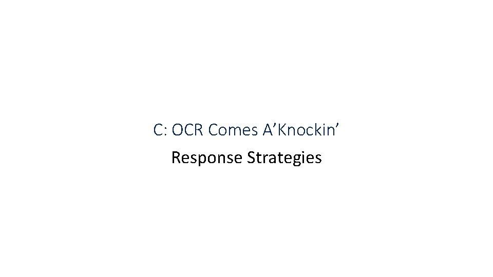 C: OCR Comes A'Knockin' Response Strategies
