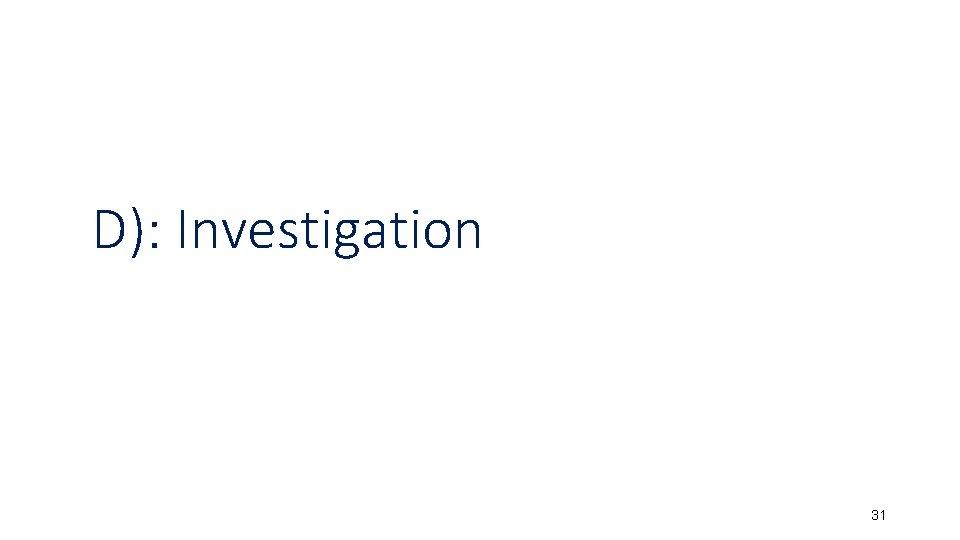 D): Investigation 31