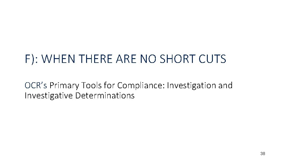 F): WHEN THERE ARE NO SHORT CUTS OCR's Primary Tools for Compliance: Investigation and
