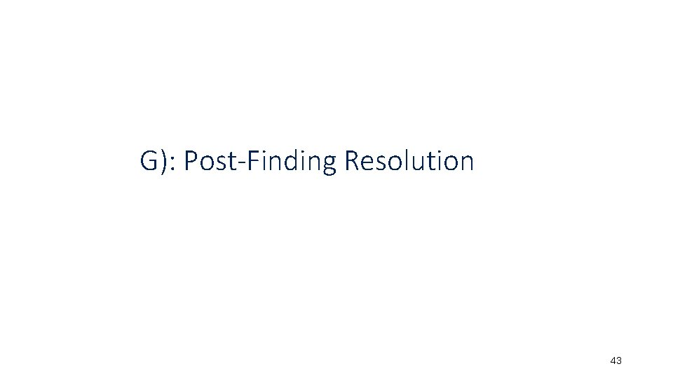 G): Post-Finding Resolution 43