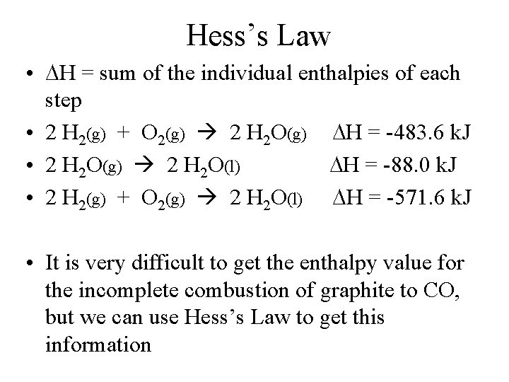 Hess's Law • H = sum of the individual enthalpies of each step •