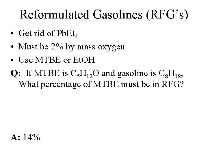 Reformulated Gasolines (RFG's) • Get rid of Pb. Et 4 • Must be 2%