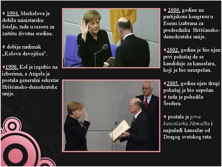 ♦ 1994. Merkelova je dobila ministarsku fotelju, tada u resoru za zaštitu životne sredine.