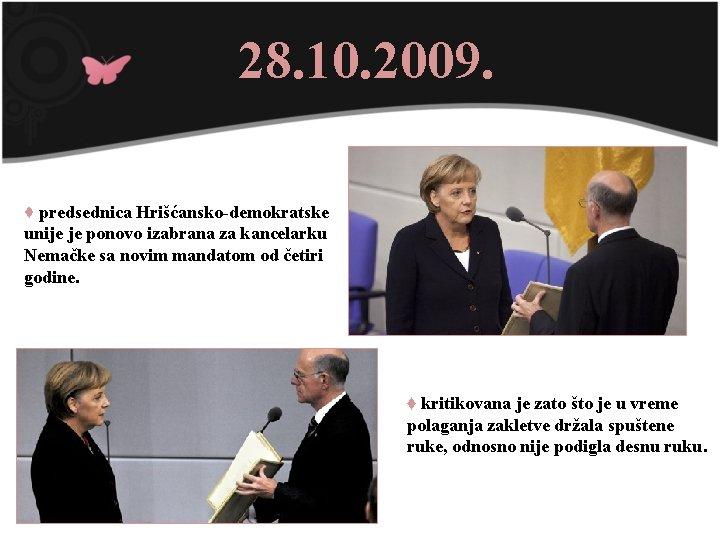 28. 10. 2009. ♦ predsednica Hrišćansko-demokratske unije je ponovo izabrana za kancelarku Nemačke sa