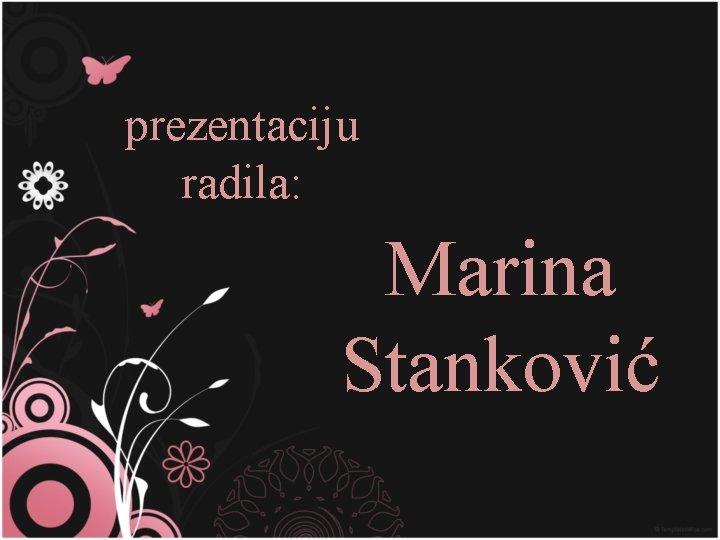 prezentaciju radila: Marina Stanković