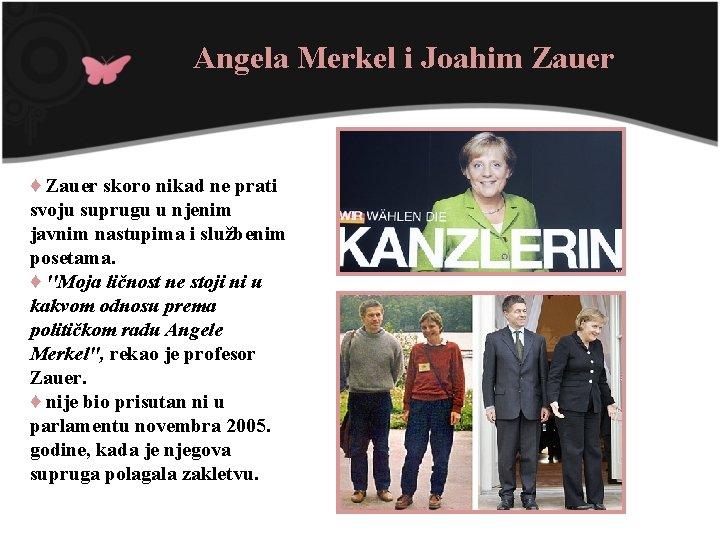 Angela Merkel i Joahim Zauer ♦ Zauer skoro nikad ne prati svoju suprugu u