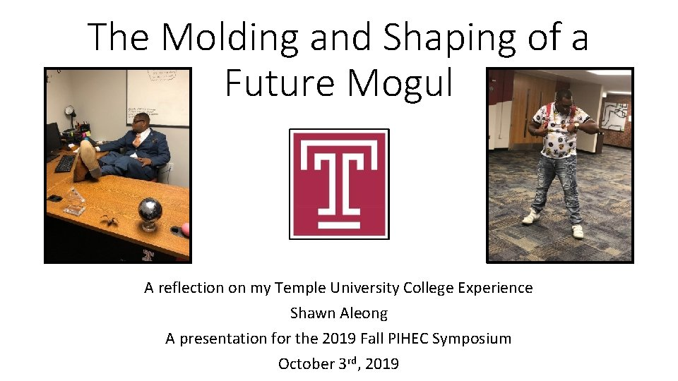 The Molding and Shaping of a Future Mogul A reflection on my Temple University