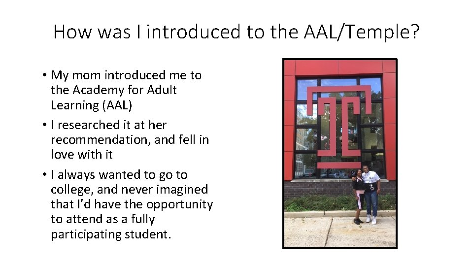 How was I introduced to the AAL/Temple? • My mom introduced me to the