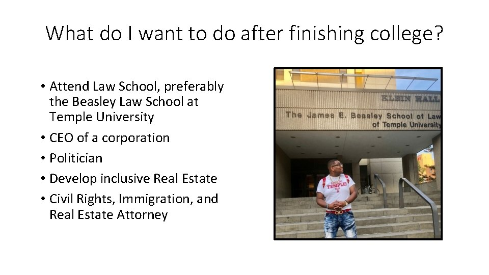 What do I want to do after finishing college? • Attend Law School, preferably