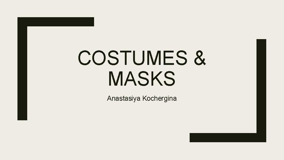 COSTUMES & MASKS Anastasiya Kochergina
