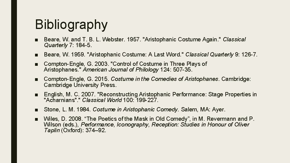 """Bibliography ■ Beare, W. and T. B. L. Webster. 1957. """"Aristophanic Costume Again. """""""