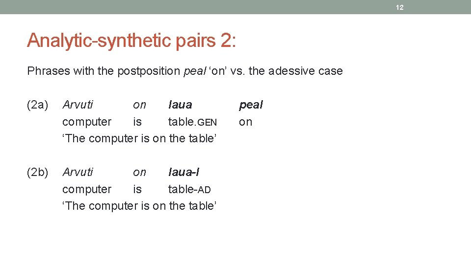 12 Analytic synthetic pairs 2: Phrases with the postposition peal 'on' vs. the adessive