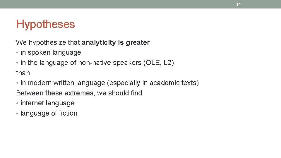 14 Hypotheses We hypothesize that analyticity is greater • in spoken language • in