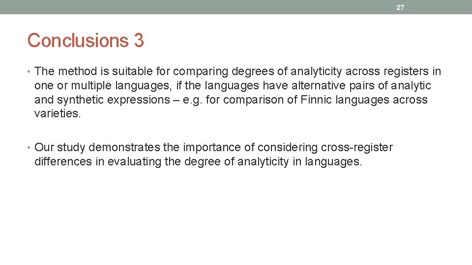 27 Conclusions 3 • The method is suitable for comparing degrees of analyticity across