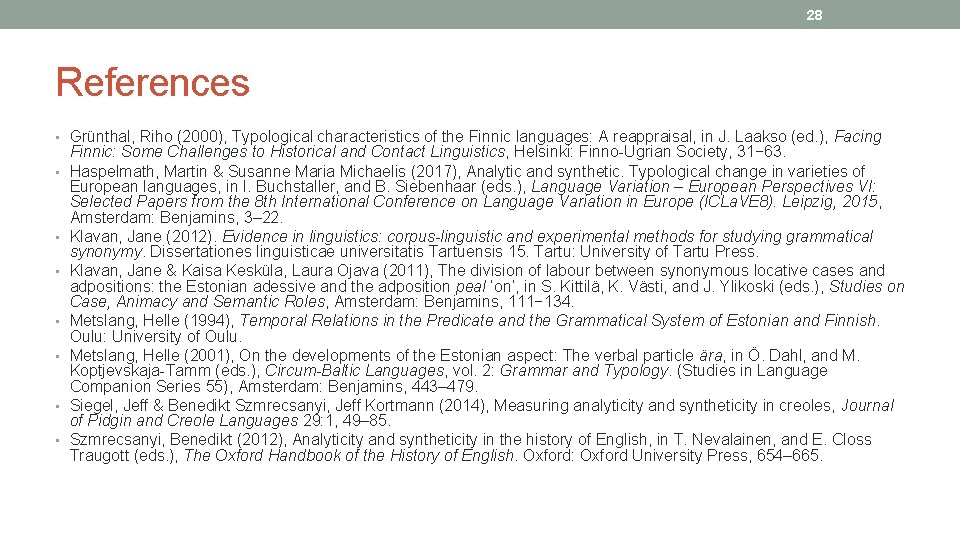 28 References • Grünthal, Riho (2000), Typological characteristics of the Finnic languages: A reappraisal,