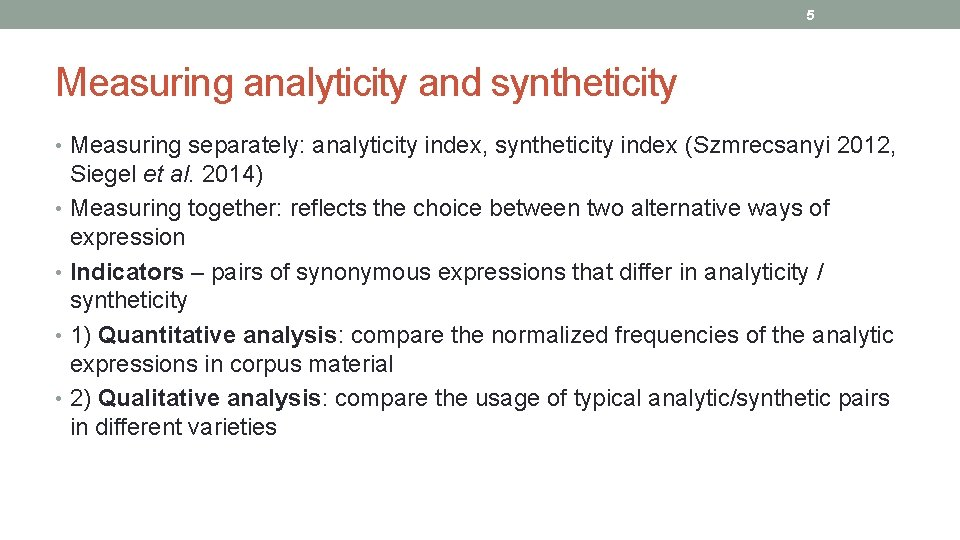 5 Measuring analyticity and syntheticity • Measuring separately: analyticity index, syntheticity index (Szmrecsanyi 2012,