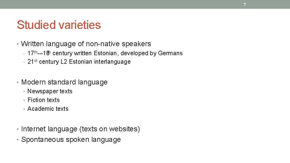 7 Studied varieties • Written language of non native speakers 17 th – 18