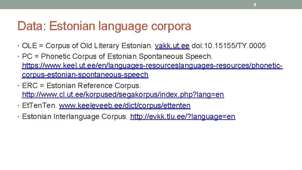 9 Data: Estonian language corpora • OLE = Corpus of Old Literary Estonian. vakk.