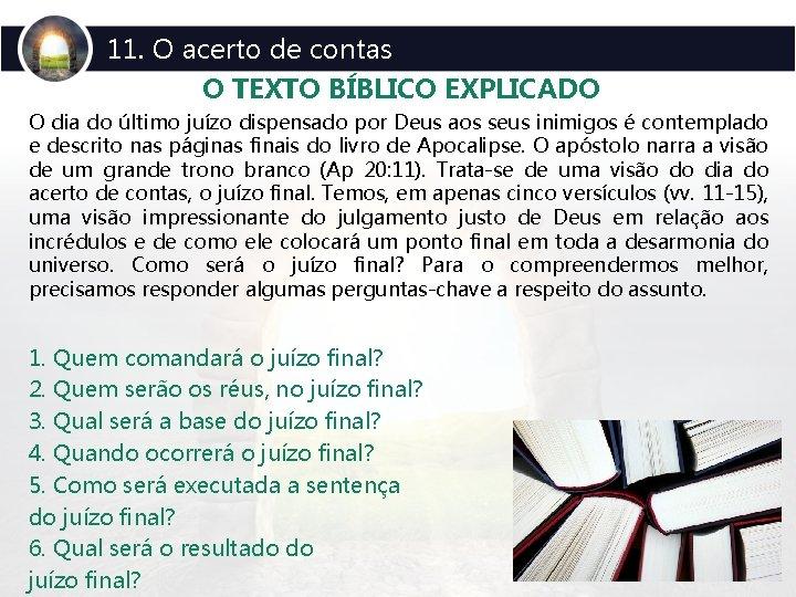 11. O acerto de contas O TEXTO BÍBLICO EXPLICADO O dia do último juízo