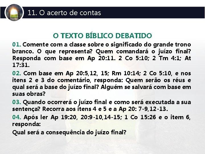 11. O acerto de contas O TEXTO BÍBLICO DEBATIDO 01. Comente com a classe