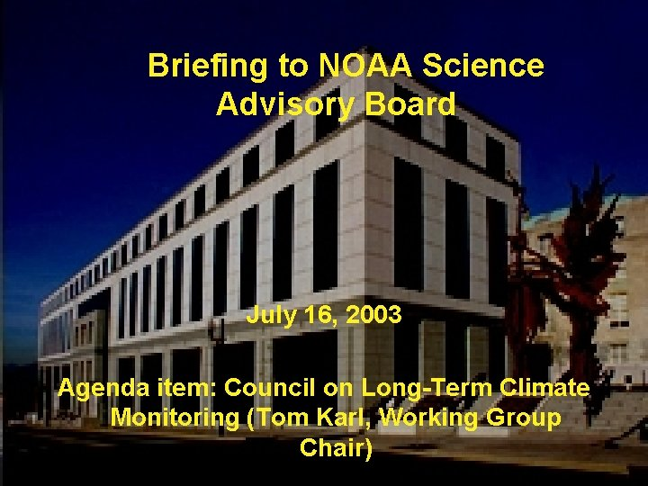 Briefing to NOAA Science Advisory Board July 16, 2003 Agenda item: Council on Long-Term