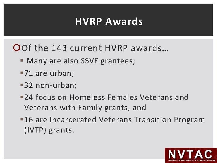 HVRP Awards Of the 143 current HVRP awards… § Many are also SSVF grantees;