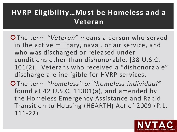 """HVRP Eligibility…Must be Homeless and a Veteran The term """"Veteran"""" means a person who"""
