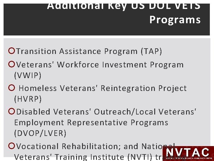 Additional Key US DOL VETS Programs Transition Assistance Program (TAP) Veterans' Workforce Investment Program