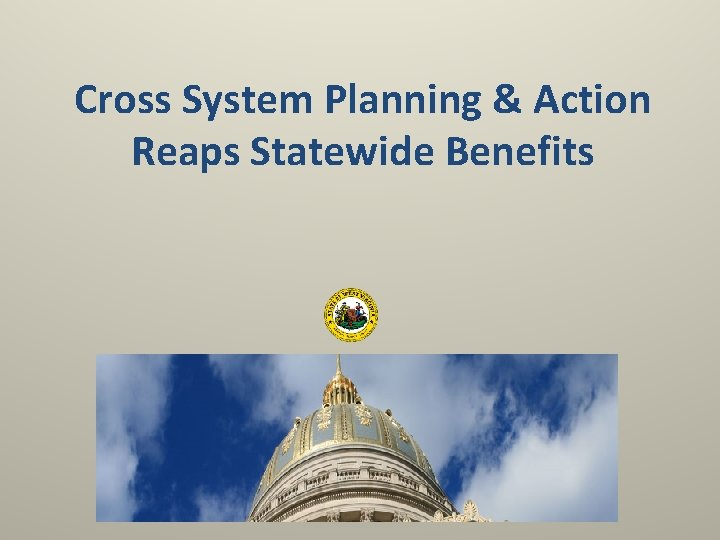 Cross System Planning & Action Reaps Statewide Benefits