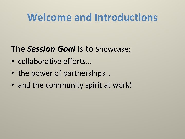 Welcome and Introductions The Session Goal is to Showcase: • collaborative efforts… • the
