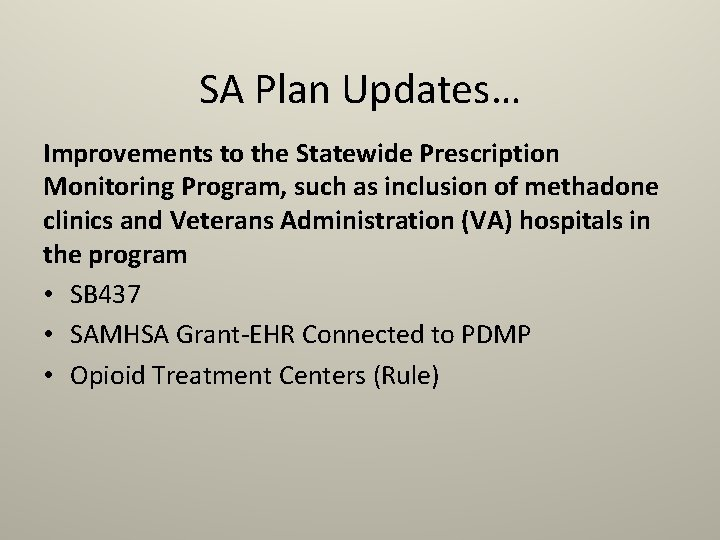 SA Plan Updates… Improvements to the Statewide Prescription Monitoring Program, such as inclusion of