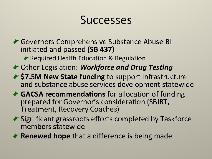 Successes Governors Comprehensive Substance Abuse Bill initiated and passed (SB 437) Required Health Education