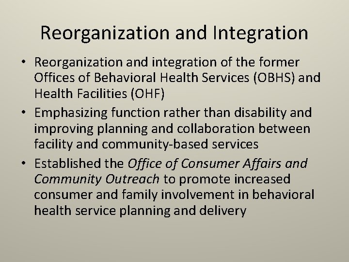 Reorganization and Integration • Reorganization and integration of the former Offices of Behavioral Health